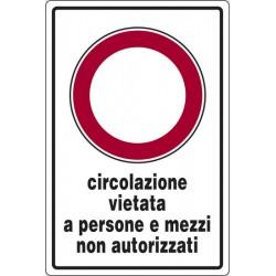 Cartello alluminio circolazione vietata a persone e mezzi non autorizzati  mis. 60x40